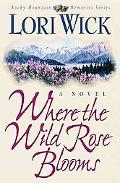 Where the Wild Rose Blooms A Novel