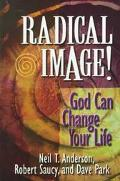 Radical Image!: God Can Change Your Life - Neil T. Anderson - Paperback