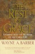 Rest of Grace: Entering into the Wonder of the Christ Life - Wayne A. Barber - Paperback