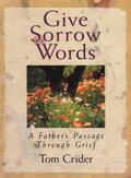 Give Sorrow Words A Father's Passage Through Grief