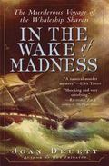 In the Wake of Madness The Murderous Voyage of the Whaleship Sharon