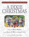 Dixie Christmas Holiday Stories from the South's Best Writers