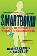 Smartbomb The Quest for Art, Entertainment, and Big Bucks in the Videogame Revolution