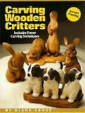 Carving Wooden Critters Includes Power Carving Techniques