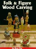 Folk & Figure Woodcarving 17 Detailed Patterns With Full Color Photos Plus a Step-By-Step Ca...