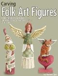 Carving Folk Art Figures Patterns and Instructions for Angels, Moons, Santas, and More
