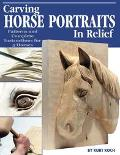 Carving Horse Portraits in Relief Patterns and Complete Instructions for 5 Horses