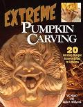 Extreme Pumpkin Carving 20 Amazing Designs from Frightful to Fabulous