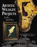 Artistic Wildlife Projects for the Scroll Saw Creative Techniques for Cutting and Displaying...