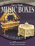 Custom Wooden Music Boxes for the Scroll Saw Over 100 Projects from the Berry Basket Collection