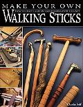 Make Your Own Walking Sticks How to Craft Canes and Staffs from Rustic to Fancy