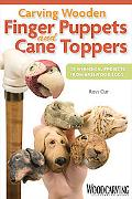 Carving Wooden Finger Puppets and Cane Toppers: 20 Whimsical Projects From Basswood Eggs