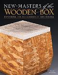 New Masters of the Wooden Box: Expanding the Boundaries of Box-Making (New Masters Series)