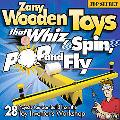 Zany Wooden Toys That Whiz, Spin, Pop, and Fly: 28 Top-Secret Projects You Can Build from th...