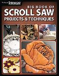 Big Book of Scroll Saw Woodworking: More Than 60 Projects and Techniques for Fretwork, Intar...