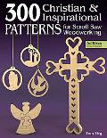300 Christian and Inspirational Patterns for Scroll Saw Woodworking, 2nd Edition Revised and...