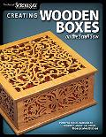 Creating Wooden Boxes on the Scroll Saw: Patterns and Instructions for Jewelry, Music, and O...