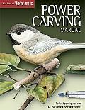 Power Carving Manual: Tools, Techniques, and 12 All-Time Favorite Projects (The Best of Wood...