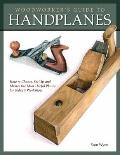 Woodworker's Guide to Handplanes : How to Choose, Setup, and Master the Most Useful Planes f...