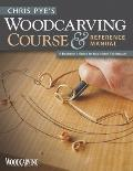 Chris Pye's Woodcarving Course & Reference Manual: A Beginner's Guide to Traditional Techniq...