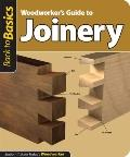Woodworker's Guide to Joinery: Straight Talk for Today's Woodworker (Back To Basics)