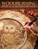 Woodburning Project and Pattern Treasury: Create Your Own Pyrography Art with 70 Mix and Mat...