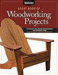 Great Book of Woodworking Projects : 50 Projects for Indoor Improvements and Outdoor Living ...