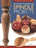 Woodturning Spindle Projects : Easy-to-follow techniques for 18 Projects