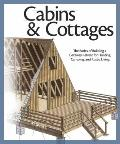 Cabins and Cottages : The Basics of Building a Getaway Retreat for Hunting, Camping, and Rus...