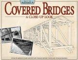 Covered Bridges: A Close Up Look: A Tour of America's Iconic Architecture Through Historic P...