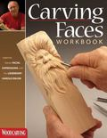 Carving Faces Workbook: Learn to Carve Facial Expressions and Characteristics with the Legen...