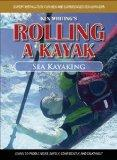 Rolling a Kayak - Sea Kayak: Learn to Paddle More Safely, Confidently, and Enjoyably