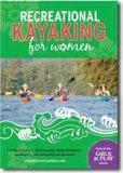 Recreational Kayaking for Women: Renowned instructor Anna Levesque helps make recreational k...