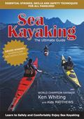 The Ultimate Guide to Sea Kayaking: Learn to Safely and Comfortably Enjoy Sea Kayaking