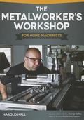 Metalworker's Workshop for Home Machinists