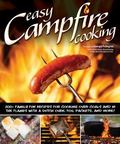 Easy Campfire Cooking: 200+ Family Fun Recipes for Cooking Over Coals and In the Flames with...