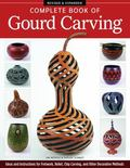 Complete Book of Gourd Carving, Revised and Expanded : Ideas and Instructions for Fretwork, ...