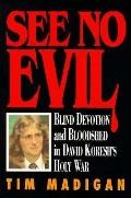 See No Evil; Blind Devotion and Bloodshed in David Koresh's Holy War
