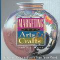 Marketing Your Arts & Crafts Creative Ways to Profit from Your Work