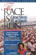 Race Is Run One Step at a Time: Every Woman's Guide to Taking Charge of Breast Cancer