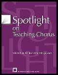 Spotlight on Teaching Chorus Selected Articles from State Mea Journals