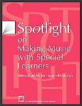 Spotlight on Making Music With Special Learners Selected Articles from State Mea Journals