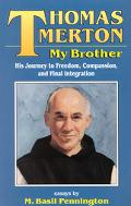 Thomas Merton, My Brother His Journey to Freedom, Compassion, and Final Integration