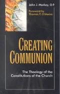 Creating Communion The Theology of the Constitutions of the Church