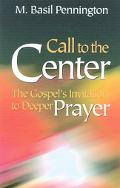 Call to the Center The Gospel's Invitation to Deeper Prayer
