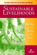 Sustainable Livelihoods Building on the Wealth of the Poor