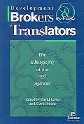 Development Brokers And Translators The Ethnography of Aid And Agencies