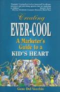 Creating Ever-Cool A Marketer's Guide to a Kid's Heart