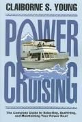 Power Cruising The Complete Guide to Selecting, Outfitting, and Maintaining Your Power Boat