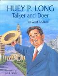 Huey P. Long Talker and Doer